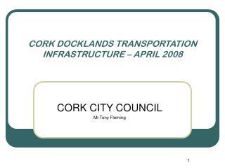 CORK DOCKLANDS TRANSPORTATION INFRASTRUCTURE � APRIL 2008