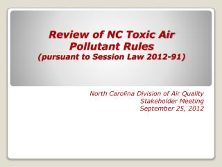 Review of NC Toxic Air  Pollutant Rules  (pursuant to Session Law 2012-91)