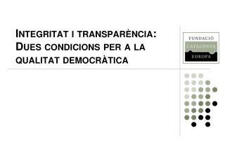 Integritat i transparència: Dues condicions per a la qualitat democràtica