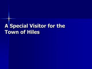 A Special Visitor for the Town of Hiles