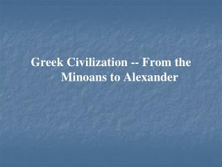 Greek Civilization -- From the Minoans to Alexander