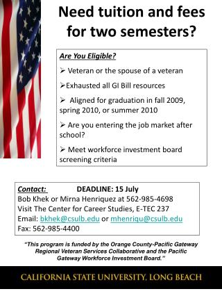 Are You Eligible?  Veteran or the spouse of a veteran  Exhausted all GI Bill resources   Aligned for graduation in fall