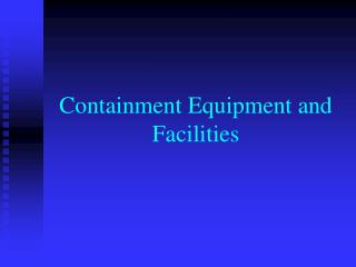 Containment Equipment and Facilities