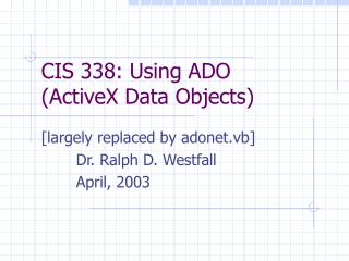 CIS 338: Using ADO ActiveX Data Objects