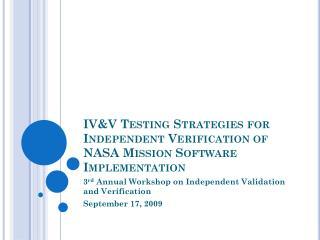 IV&V Testing Strategies for Independent Verification of NASA Mission Software Implementation