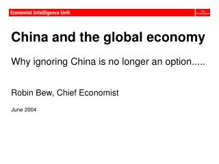 China and the global economy Why ignoring China is no longer an option..... Robin Bew, Chief Economist June 2004