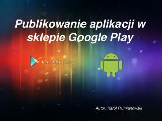Publikowanie aplikacji w sklepie Google Play