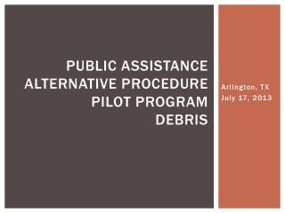 Public Assistance Alternative Procedure Pilot Program Debris