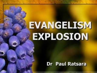 EVANGELISM EXPLOSION Dr Paul Ratsara