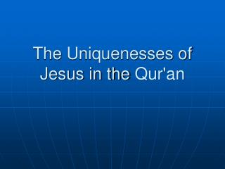 The  Uniquenesses  of Jesus in the  Qur'an