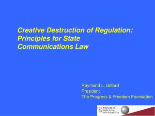 Creative Destruction of Regulation:  Principles for State  Communications Law