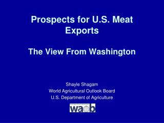 Prospects for U.S. Meat Exports  The View From Washington