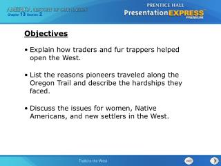 Explain how traders and fur trappers helped open the West. List the reasons pioneers traveled along the Oregon Trail an