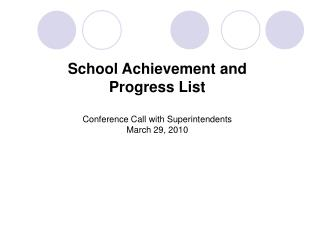 School Achievement and  Progress List Conference Call with Superintendents March 29, 2010