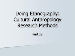 Doing Ethnography: Cultural Anthropology Research Methods