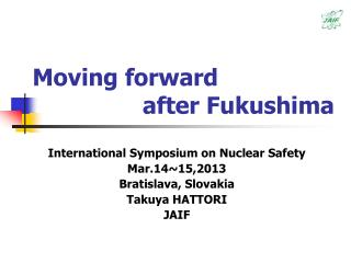 Moving forward                  after Fukushima