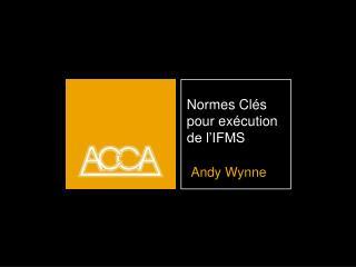 Normes Clés  pour exécution de l'IFMS  Andy Wynne