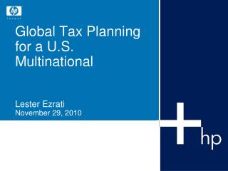 Global Tax Planning for a U.S. Multinational Lester Ezrati November 29, 2010