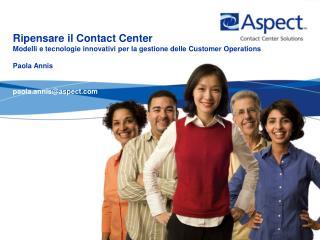Ripensare il Contact Center  Modelli e tecnologie innovativi per la gestione delle Customer Operations Paola Annis paol