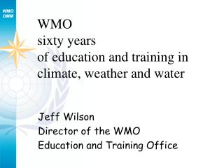 WMO  sixty years  of education and training in climate, weather and water