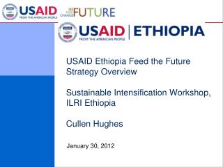 USAID Ethiopia Feed the Future Strategy Overview Sustainable Intensification Workshop, ILRI Ethiopia Cullen Hughes
