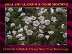 ASSALAMUALAIKUM  GOOD MORNING