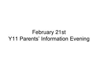 February 21st Y11 Parents' Information Evening