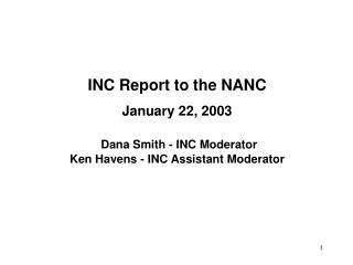 INC Report to the NANC January 22, 2003 Dana Smith - INC Moderator    Ken Havens - INC Assistant Moderator