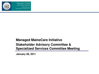 Managed MaineCare Initiative Stakeholder Advisory Committee & Specialized Services Committee Meeting