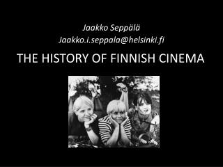 THE HISTORY OF FINNISH CINEMA