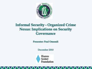 Informal Security - Organized Crime Nexus: Implications on Security Governance  Presenter: Paul Omondi December 2010