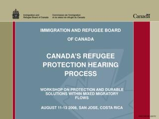 IMMIGRATION AND REFUGEE BOARD OF CANADA CANADA'S REFUGEE PROTECTION HEARING PROCESS
