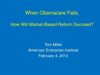 When Obamacare Fails,  How Will Market-Based Reform Succeed?