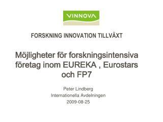 FORSKNING INNOVATION TILLVÄXT Möjligheter för forskningsintensiva företag inom EUREKA , Eurostars och FP7