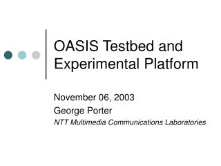 OASIS Testbed and Experimental Platform