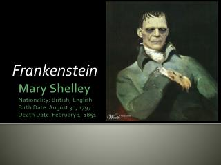 Mary Shelley Nationality: British; English Birth Date: August 30, 1797 Death Date: February 1, 1851