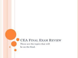 CEA Final Exam Review
