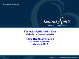 Kentucky Spirit Health Plan  a Subsidiary of Centene Corporation Home Health Association  Educational Presentation Febr