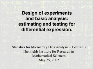 Design of experiments and basic analysis: estimating and testing for differential expression.