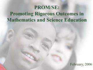 PROM/SE: Promoting Rigorous Outcomes in Mathematics and Science Education
