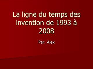 La ligne du temps des invention de 1993 à 2008