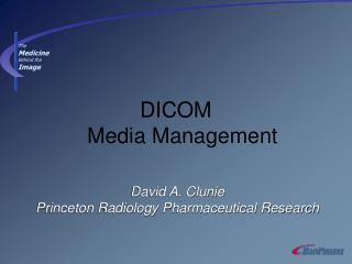 David A. Clunie Princeton Radiology Pharmaceutical Research