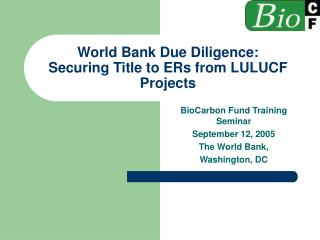 World Bank Due Diligence: Securing Title to ERs from LULUCF Projects