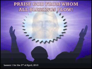 PRAISE GOD FROM  WHOM ALL  BLESSINGS FLOW!