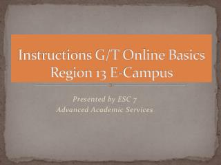 Instructions G/T Online Basics Region 13 E-Campus