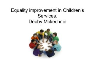 Equality improvement in Children's Services. Debby Mckechnie