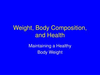 Weight, Body Composition, and Health