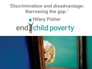 'Discrimination and disadvantage: Narrowing the gap.' Hilary Fisher