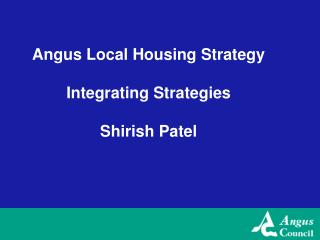 Angus Local Housing Strategy Integrating Strategies Shirish Patel