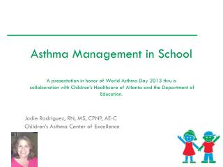 Jodie Rodriguez, RN, MS, CPNP, AE-C Children's Asthma Center of Excellence